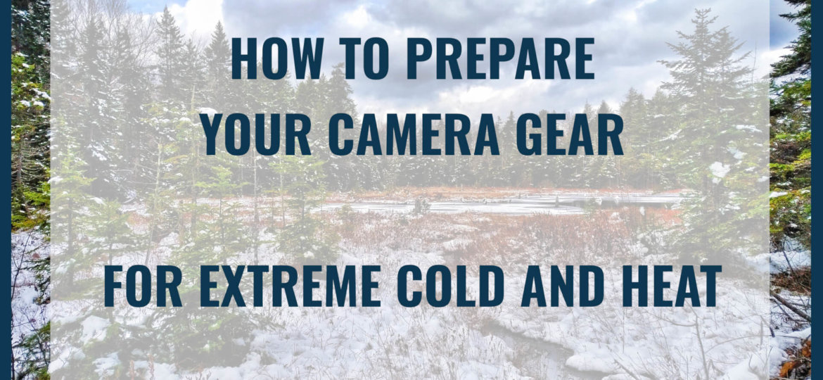 How to prepare your camera gear in cold or heat